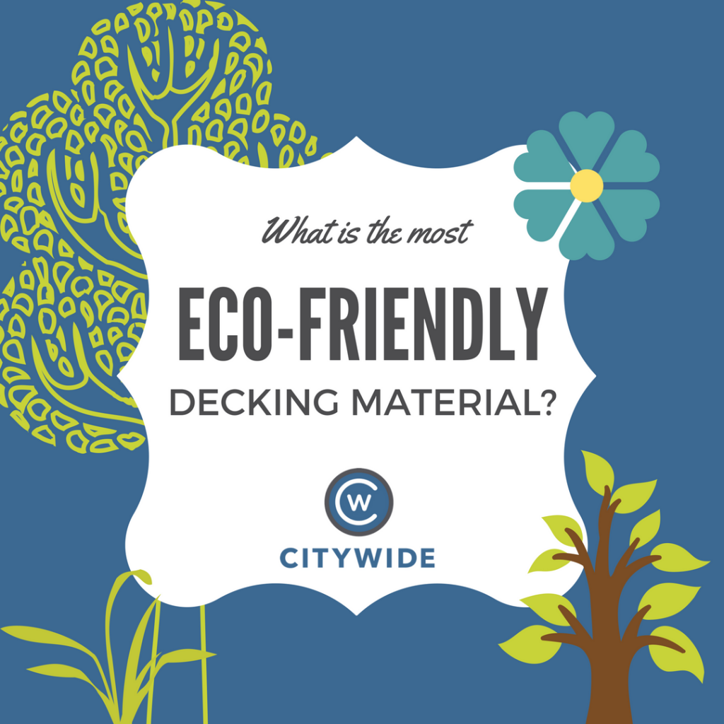 The most eco friendly decking material blog | Citywide Sundecks and Railings