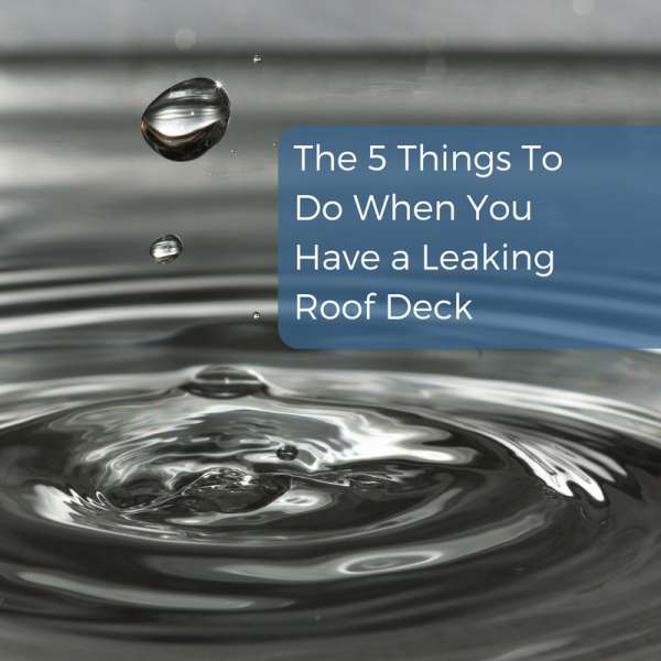 5 things to do when you have a leaking roof deck blog | Citywide Sundecks and Railings