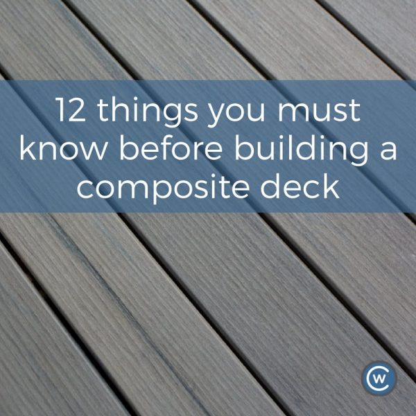 12 things you muft know before building a composite deck blog | Citywide Sundecks and Railings