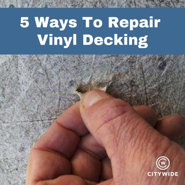 5 ways to repair vinyl decking | Citywide Sundecks and Railings